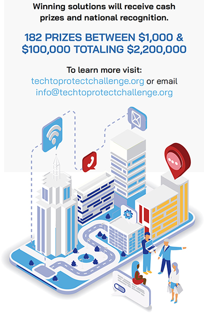 Tech to Protect Challenge has a total of 182 prizes totaling $2,200,000. Winning solutions will receive cash prizes and national recognition.