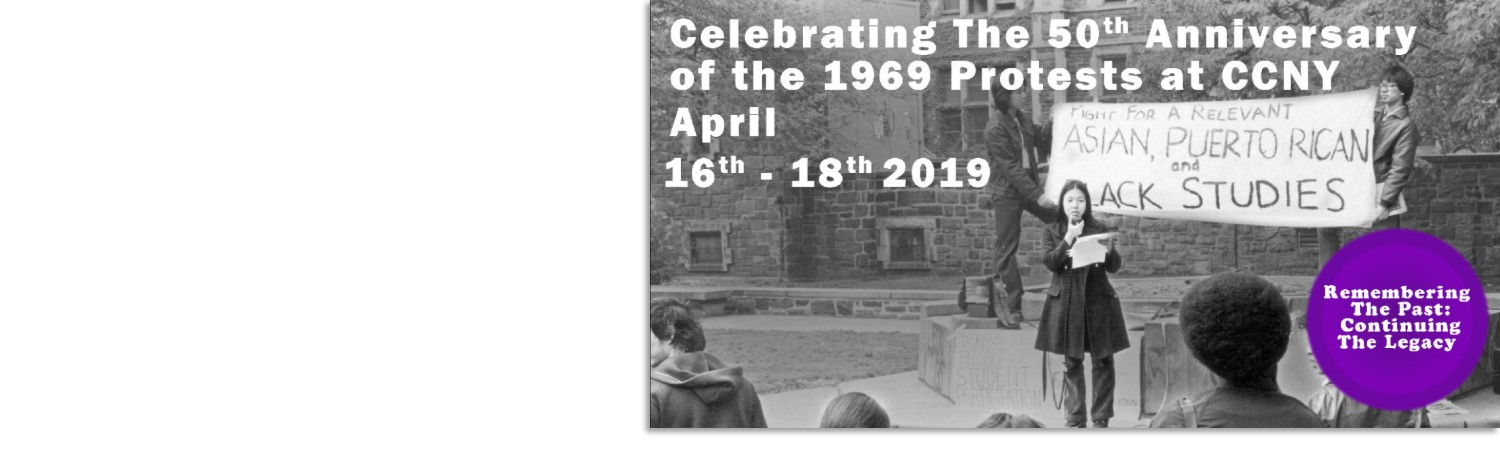 Celebrating the 50th Anniversory of the 1969 protests at CCNY April 16th - 18th 2019 Remeber the past: Continuing the legacy