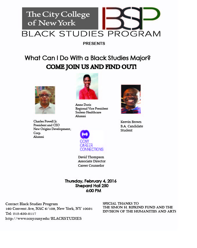 what can you do about with a Black studies major? Presented by Black studies Program, February 4, 2016. Shepard Hall room 250 at 6pm. Speakers Charles Powell, Anne Doris, and Keevin Brown.