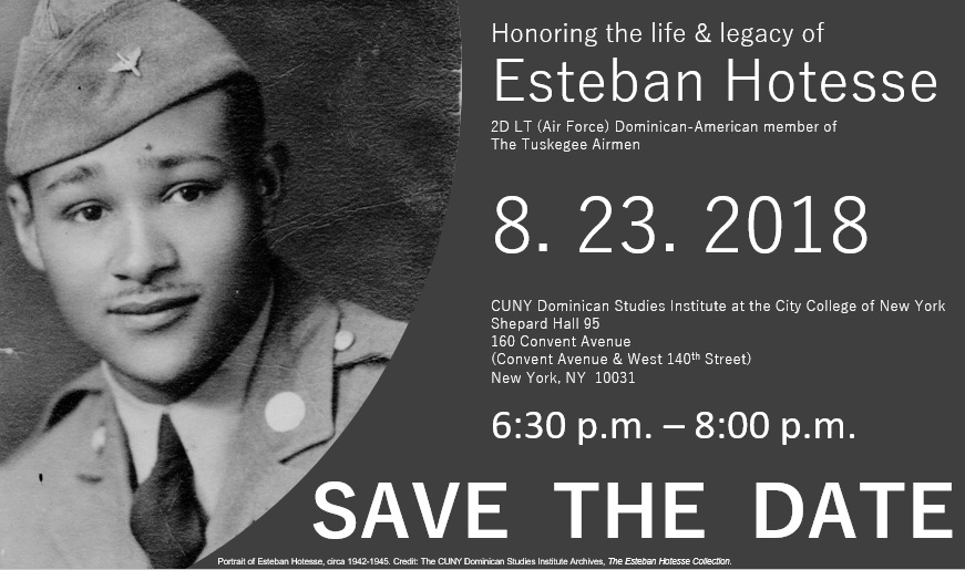 Promotional flyer for the ceremony honoring Dominican Tuskeegee Airman, Esteban Hotesse.  Event takes place Aug 23 2018 from 6:30pm until 8pm. No RSVP is required. Location CCNY Shepard Hall Rm 95