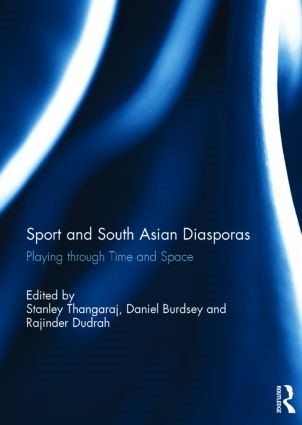"""A simple blue and white background with words in white letters that say """"Sport and South Asian Diasporas. Playing through Time and Space. Edited by Stanley Thangaraj, Daniel Burdsey and Radjinder Dudrah."""""""