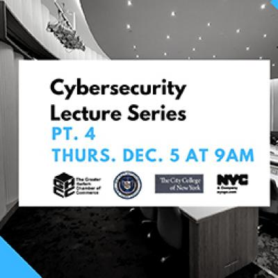 Cybersecurity Lecture Series, Part 4 on Thurs., Dec. 5 at 9 a.m. at CCNY's Advanced Science Research Center.