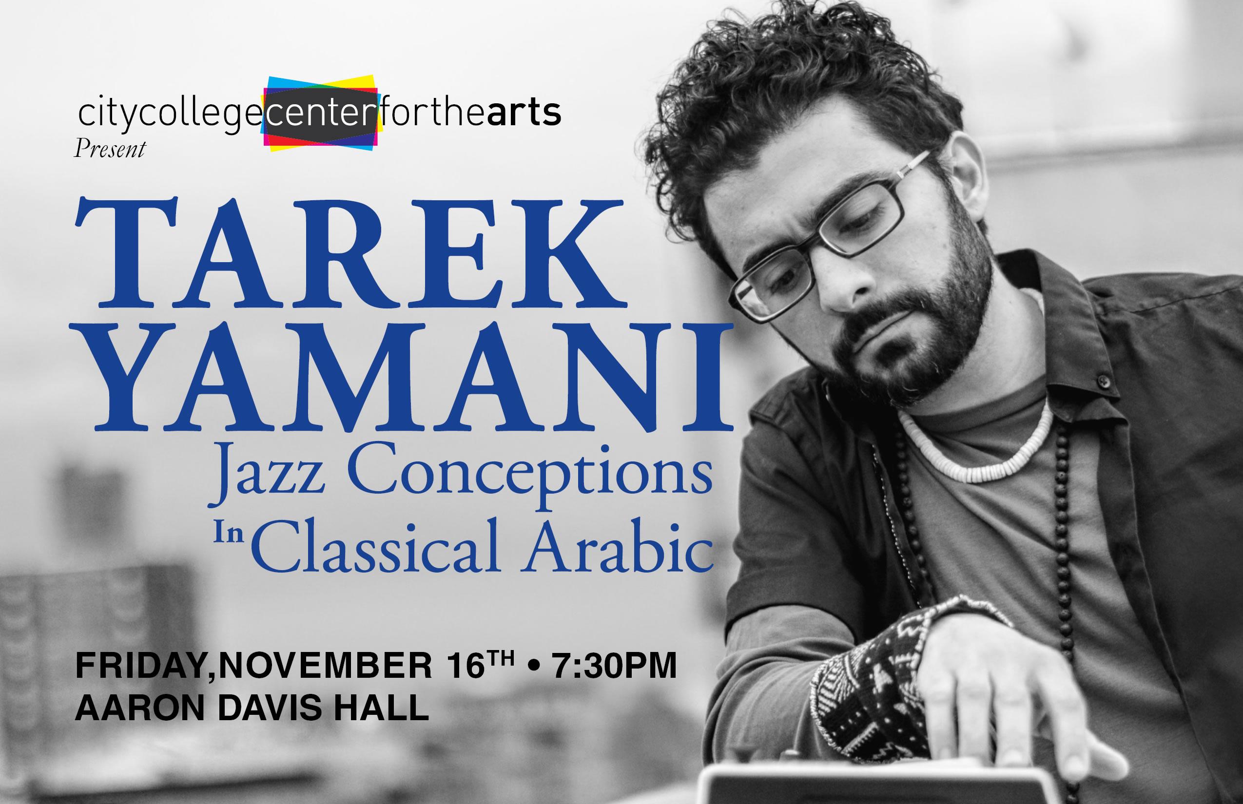 Tarek Yamani in Jazz Conceptions in Classical Arabic, Friday, November 16, Aaron Davis Hall!