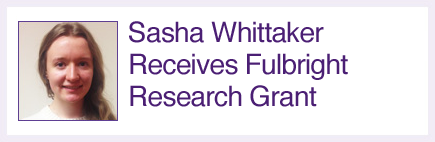 SASHA WHITTAKER RECEIVES FULBRIGHT RESEARCH GRANT